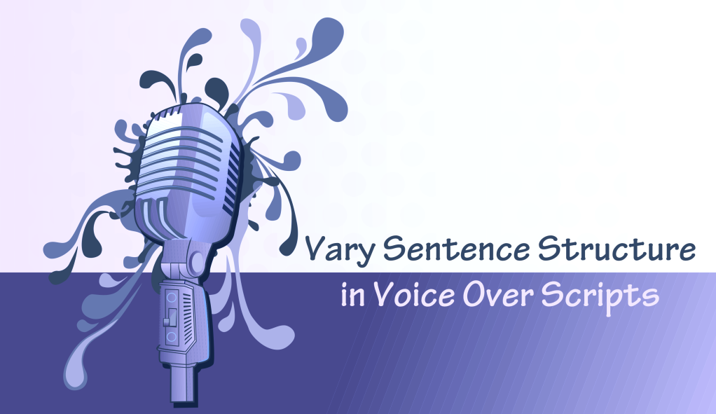 Vary Sentence Structure in Voice Over Scripts