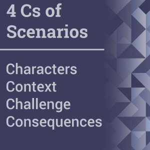 4 Cs of Scenarios: Characters, Context, Challenge, and Consequences