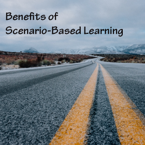 Benefits of Scenario-Based Learning