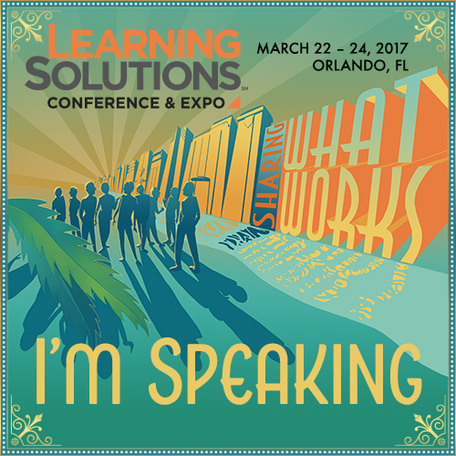 Learning Solutions Conference and Expo. I'm Speaking.