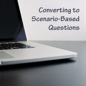Converting to Scenario-Based Questions
