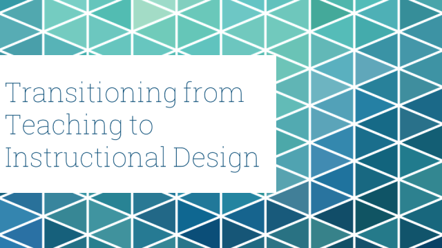 Transitioning from Teaching to Instructional Design