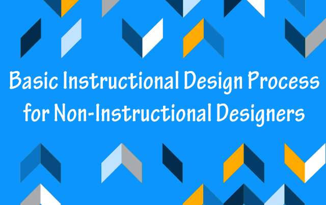 Basic Instructional Design Process for Non-Instructional Designers